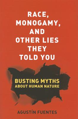 Race, Monogamy, and Other Lies They Told You By Fuentes, Agustfn