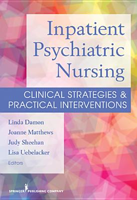 Inpatient Psychiatric Nursing By Damon, Linda (EDT)/ Matthews, Joanne (EDT)/ Sheehan, Judy (EDT)/ Uebelacker, Lisa (EDT)